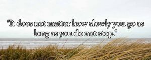 It does not matter how slowly you go